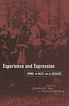 Experience and expression : women, the Nazis, and the Holocaust