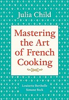 Mastering the art of French cooking. / Volume 1
