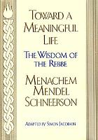 Toward a meaningful life : the wisdom of the rebbe