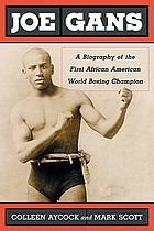 Joe Gans : a biography of the first African American world boxing champion