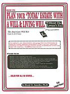 How to plan your 'total' estate with a will & living will, without the lawyer's fees : the American will kit, usable in all 50 states