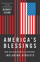 America's blessings : how religion benefits everyone, including atheists