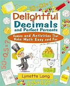 Delightful decimals and perfect percents : games and activities that make math easy and fun