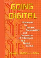Going digital : strategies for access, preservation, and conversion of collections to a digital format