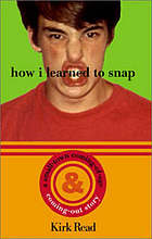 How I learned to snap : a small-town coming-out and coming-of-age story