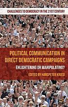 Political communication in direct democratic campaigns : enlightening or manipulating?
