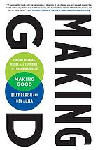 Making good : finding meaning, money, and community in a changing world
