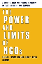 The power and limits of NGOs : a critical look at building democracy in Eastern Europe and Eurasia