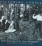 Picturing Utopia : Bertha Shambaugh & the Amana photographers