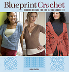 Blueprint crochet : modern designs for the visual crocheter / Robyn Chachula, author.