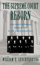 The Supreme Court reborn : the constitutional revolution in the age of Roosevelt
