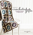 Crocheted gifts : irresistible projects to make & give