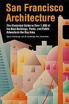 San Francisco architecture : the illustrated guide to over 1000 of the best buildings, parks, and public artworks in the Bay Area