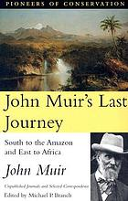 John Muir's last journey : south to the Amazon and east to Africa : unpublished journals and selected correspondence