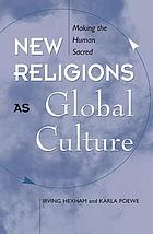 New religions as global cultures : making the human sacred
