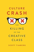 Culture crash : the killing of the creative class by Scott Timberg