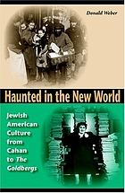 Haunted in the New World : Jewish American culture from Cahan to The Goldbergs