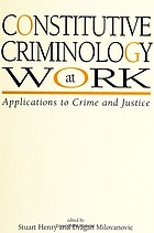 Constitutive criminology at work : applications to crime and justice
