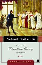 An assembly such as this : a novel of Fitzwilliam Darcy, gentleman