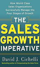 The sales growth imperative : how world class sales organizations successfully manage the four stages of growth