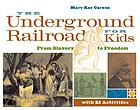 The Underground Railroad for kids : from slavery to freedom with 21 activities