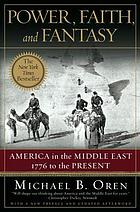 Power, faith, and fantasy : America in the Middle East, 1776 to the present