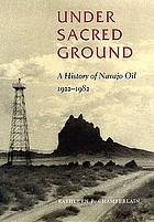 Under sacred ground : a history of Navajo oil, 1922-1982