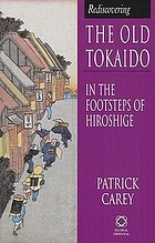 Rediscovering the old Tokaido : in the footsteps of Hiroshige