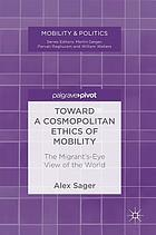 Toward a cosmopolitan ethics of mobility : the migrant's-eye view of the world