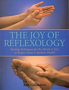 The joy of reflexology : healing techniques for the hands & feet to reduce stress & reclaim health