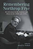 Remembering Northrop Frye : recollections by his students and others in the 1940s and 1950s