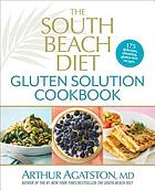 The South Beach diet gluten solution cookbook : 175 delicious, slimming, gluten-free recipes