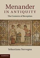 Menander in antiquity : the contexts of reception