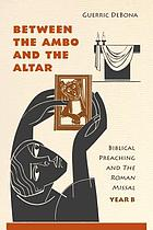 Between the ambo and the altar : Biblical preaching and the Roman Missal, Year B