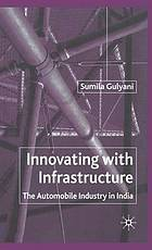 Innovating with infrastructure : the automobile industry in India