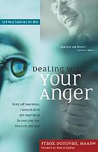 Dealing with your anger : self-help solutions for men