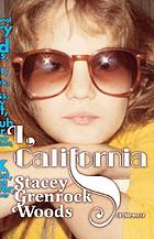 I, California : the occasional history of a childhood actress, tap dancer, record store clerk, Thai waitress, Playboy reject, nightclub booker, Daily show correspondent, sex columnist, recurring character, etc.