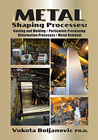 Metal shaping processes : casting and molding, particulate processing, deformation processes, and metal removal