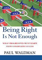 Being right is not enough : what progressives must learn from conservative success