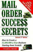 Mail order success secrets : how to create a $1,000,000-a-year business starting from scratch