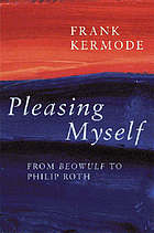 Pleasing myself : from Beowulf to Philip Roth