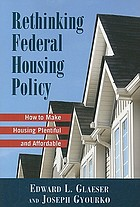 Rethinking federal housing policy : how to make housing plentiful and affordable