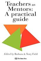 Teachers as mentors : a practical guide