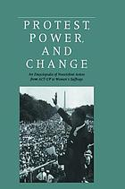 Protest, power, and change : an encyclopedia of nonviolent action from ACT-UP to women's suffrage