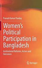 Women's political participation in Bangladesh : institutional reforms, actors and outcomes