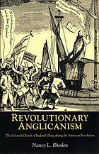 Revolutionary Anglicanism : the colonial Church of England clergy during the American Revolution