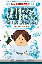 Princess Labelmaker to the rescue! : an Origami Yoda book