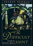 The difficult saint : a Catherine LeVendeur mystery