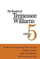 The theatre of Tennessee Williams. Vol. 5, The milk train doesn't stop here anymore ; Kingdom of earth : (The seven descents of Myrtle) ; Small craft warnings ; The two-character play.