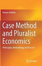 Case method and pluralist economics : philosophy, methodology and practice